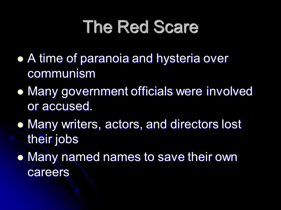The Red Scare A time of paranoia and hysteria over communism A time of paranoia and hysteria over communism Many government officials were involved or accused.