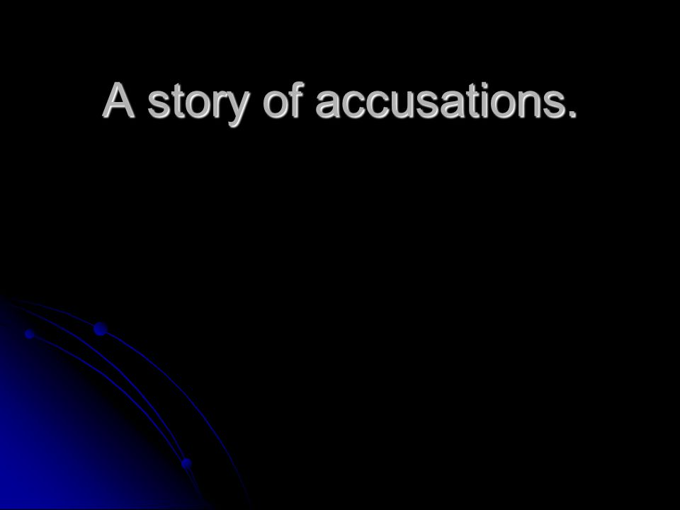 A story of accusations.