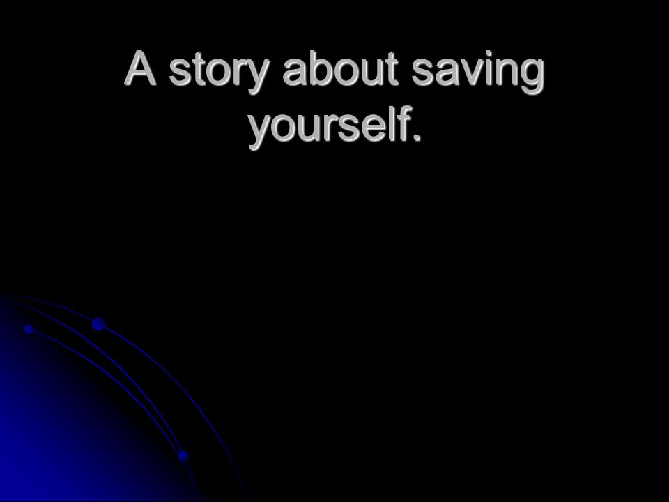 A story about saving yourself.