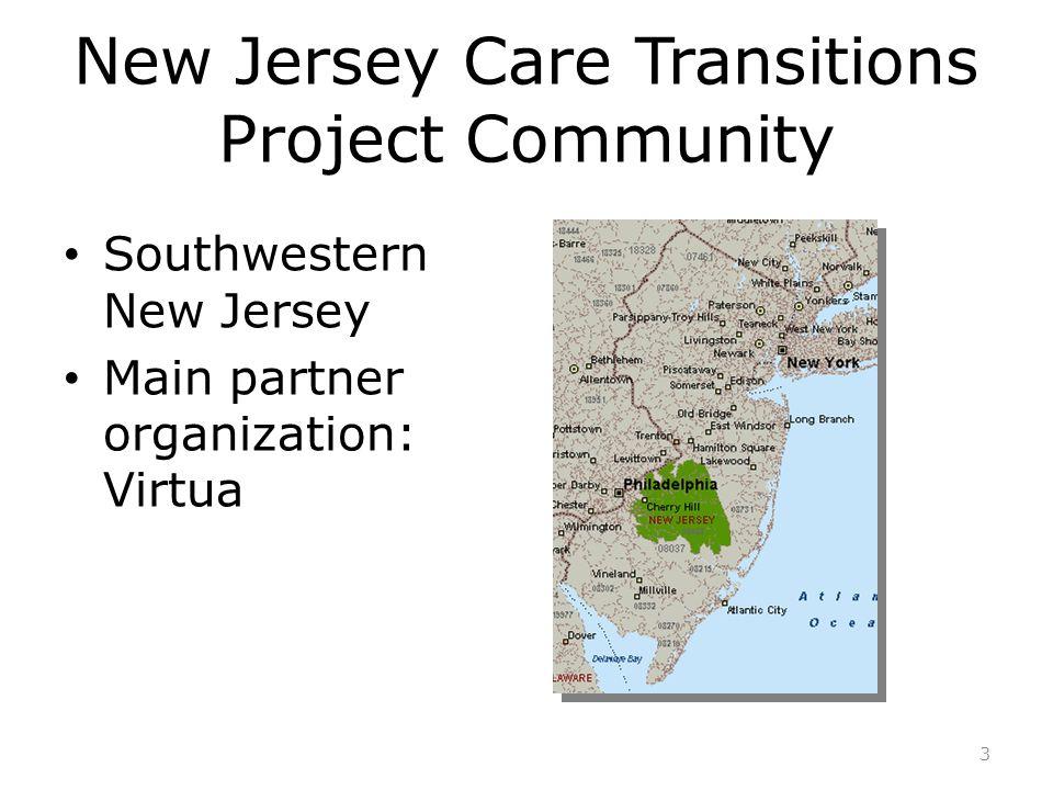New Jersey Care Transitions Project Community Southwestern New Jersey Main partner organization: Virtua 3