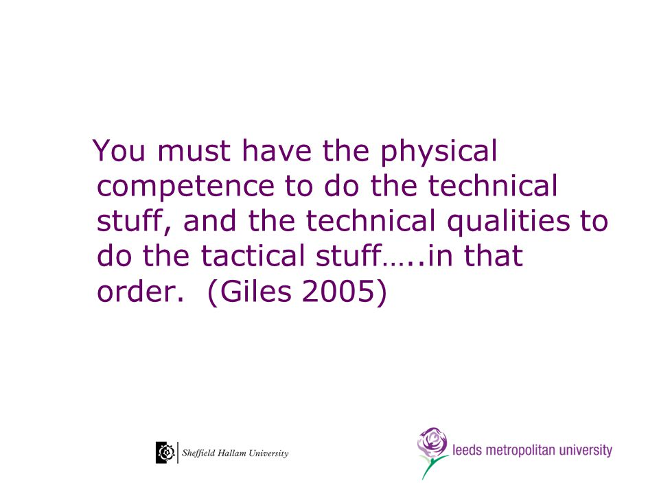 You must have the physical competence to do the technical stuff, and the technical qualities to do the tactical stuff…..in that order.