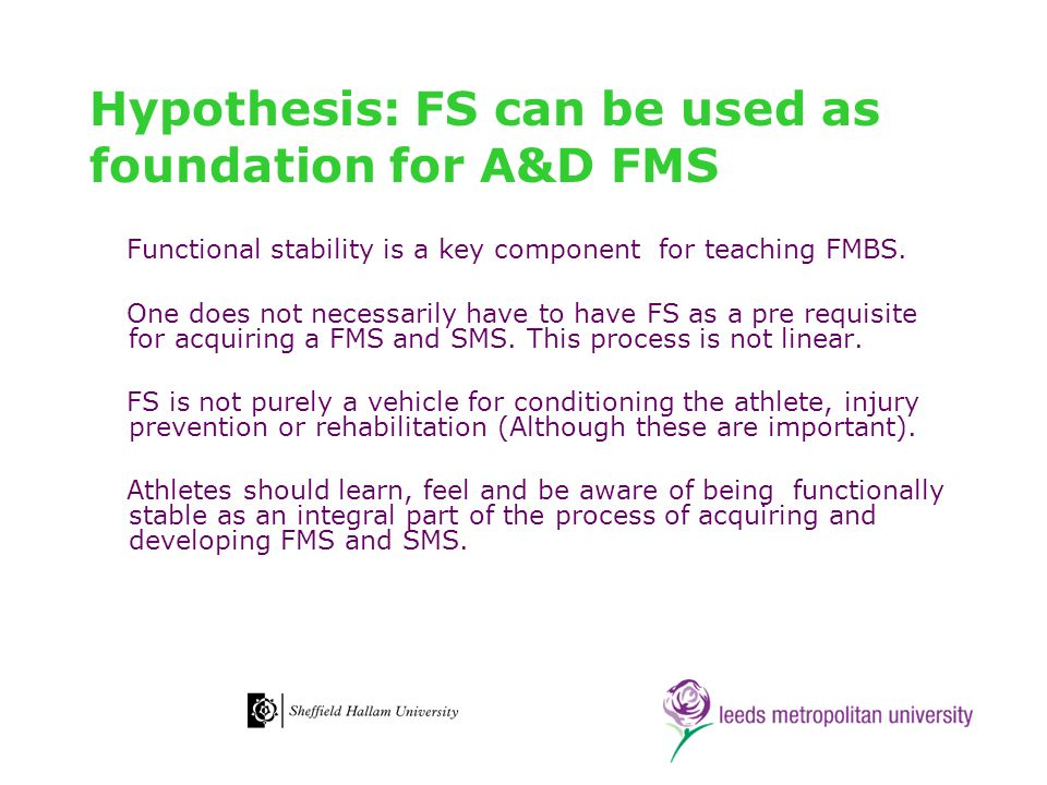 Hypothesis: FS can be used as foundation for A&D FMS Functional stability is a key component for teaching FMBS. One does not necessarily have to have