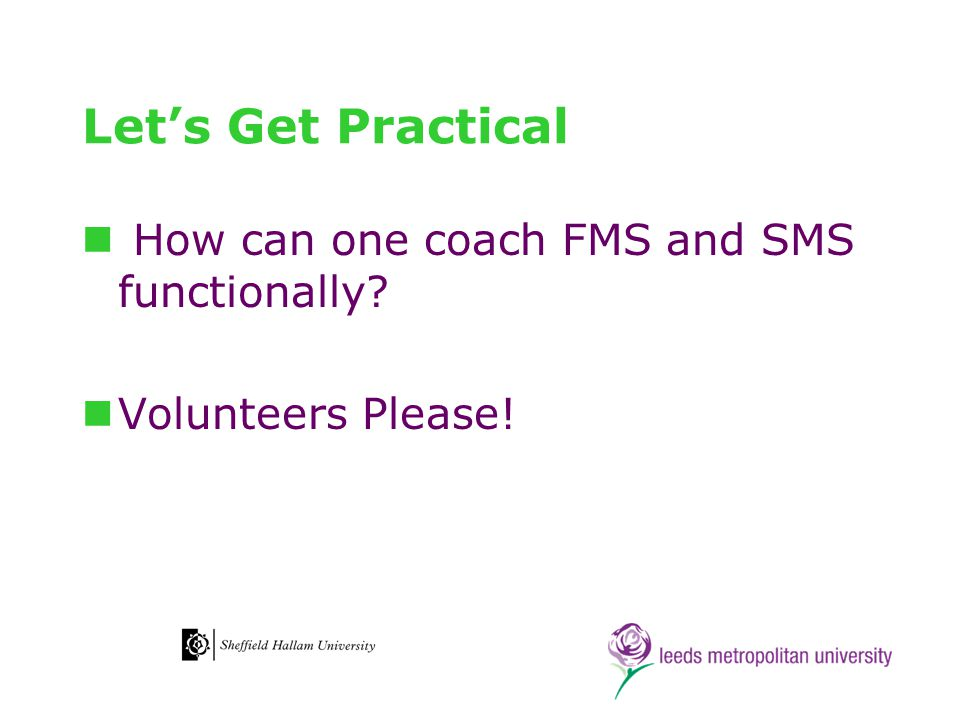 Let's Get Practical How can one coach FMS and SMS functionally Volunteers Please!