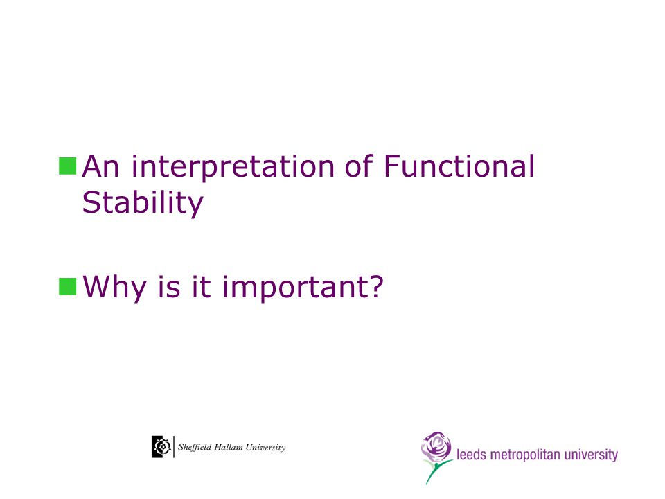 An interpretation of Functional Stability Why is it important?