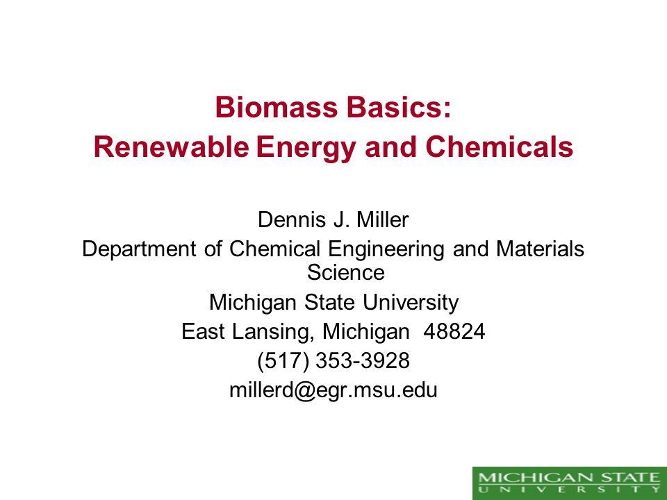 Biomass Basics: Renewable Energy and Chemicals Dennis J.