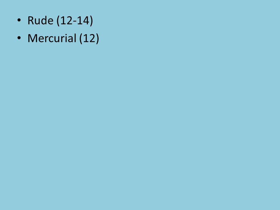 Rude (12-14) Mercurial (12)