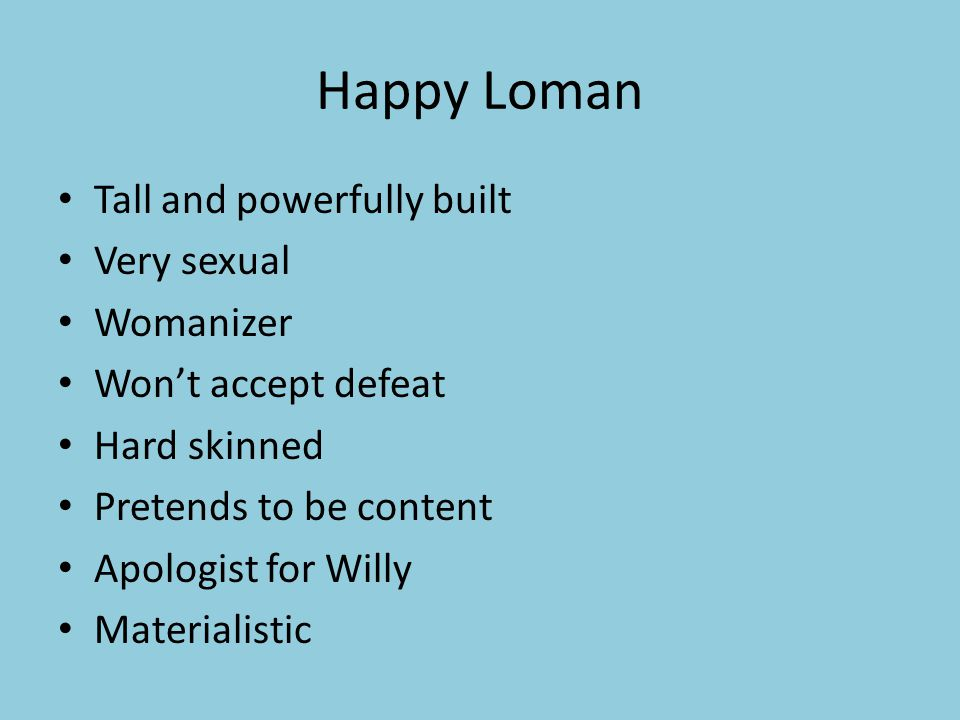 Happy Loman Tall and powerfully built Very sexual Womanizer Won't accept defeat Hard skinned Pretends to be content Apologist for Willy Materialistic