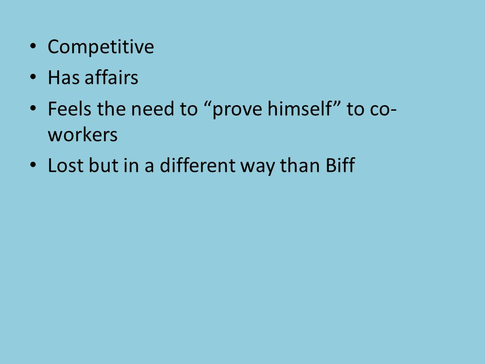 Competitive Has affairs Feels the need to prove himself to co- workers Lost but in a different way than Biff
