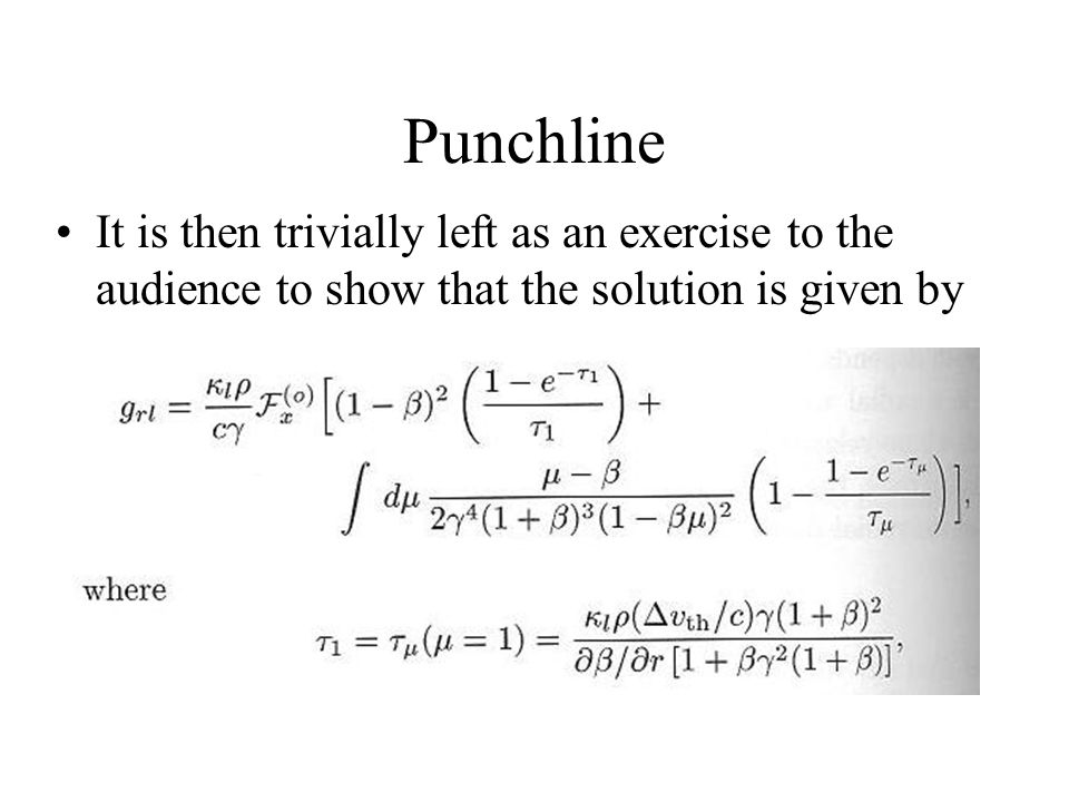Punchline It is then trivially left as an exercise to the audience to show that the solution is given by