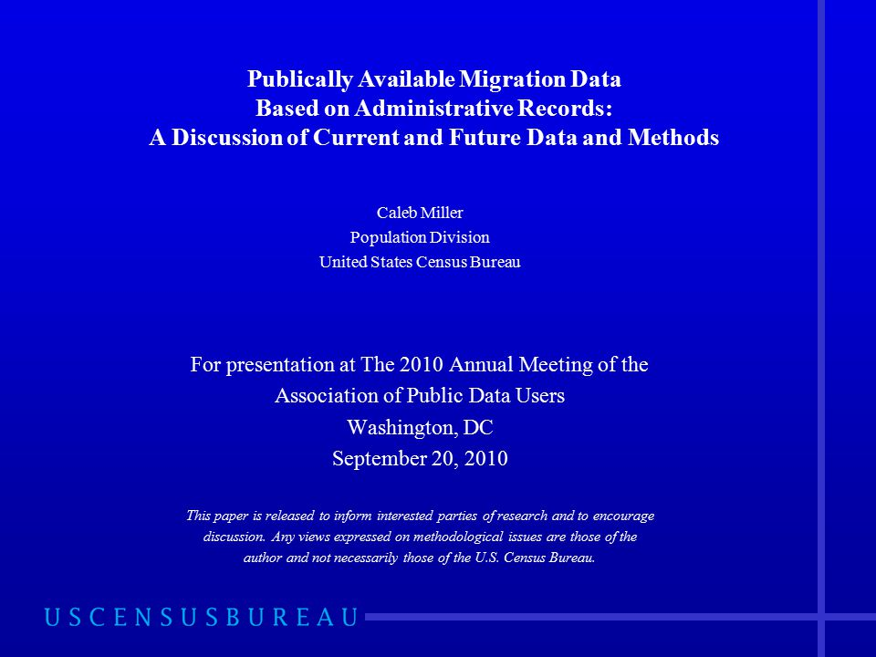 Caleb Miller Population Division United States Census Bureau For presentation at The 2010 Annual Meeting of the Association of Public Data Users Washington, DC September 20, 2010 This paper is released to inform interested parties of research and to encourage discussion.