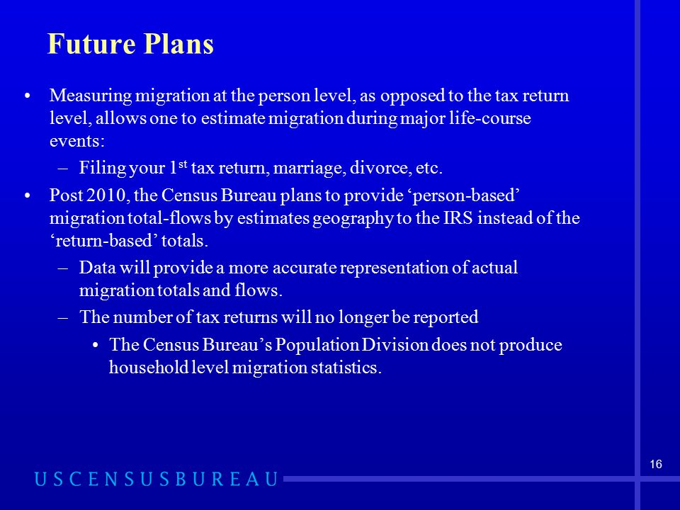 Future Plans Measuring migration at the person level, as opposed to the tax return level, allows one to estimate migration during major life-course events: –Filing your 1 st tax return, marriage, divorce, etc.