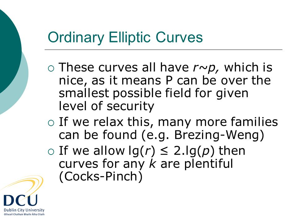 Ordinary Elliptic Curves  These curves all have r~p, which is nice, as it means P can be over the smallest possible field for given level of security