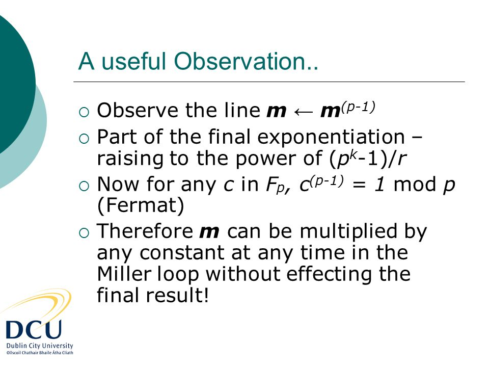 A useful Observation..  Observe the line m ← m (p-1)  Part of the final exponentiation – raising to the power of (p k -1)/r  Now for any c in F p,