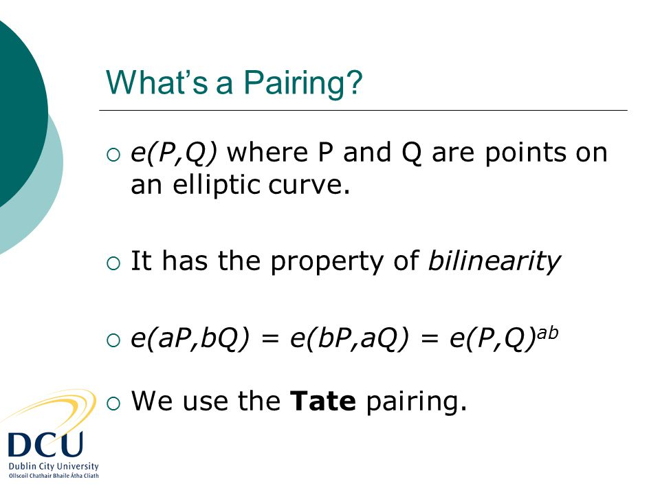What's a Pairing.  e(P,Q) where P and Q are points on an elliptic curve.