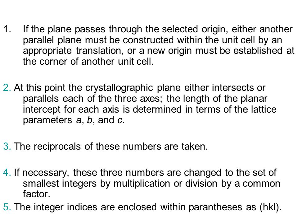 1.If the plane passes through the selected origin, either another parallel plane must be constructed within the unit cell by an appropriate translatio