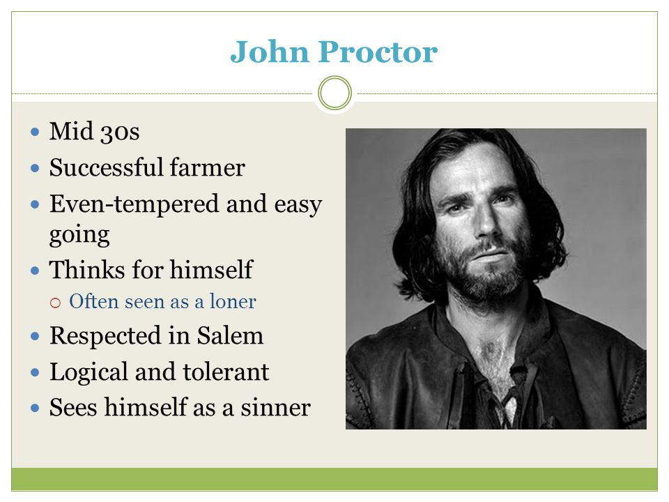 Elizabeth Proctor John Proctor's wife Sickly Virtuous Cold Eager to please her husband Timid  Avoids conflict Often sad