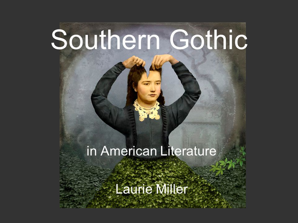 Southern Gothic in American Literature Laurie Miller