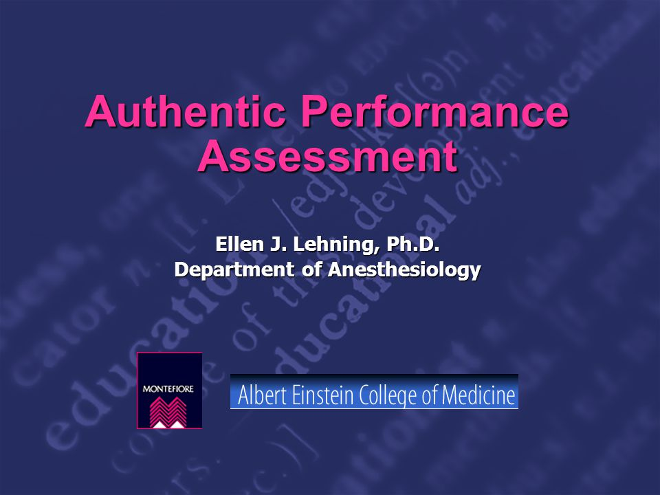 Slide 1 Authentic Performance Assessment Ellen J. Lehning, Ph.D. Department of Anesthesiology