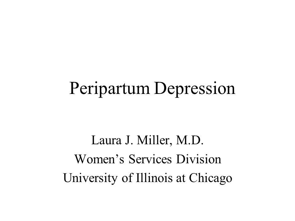 Peripartum Depression Laura J. Miller, M.D.