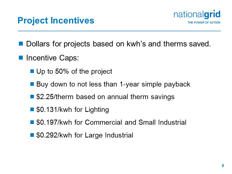 9 Project Incentives  Dollars for projects based on kwh's and therms saved.