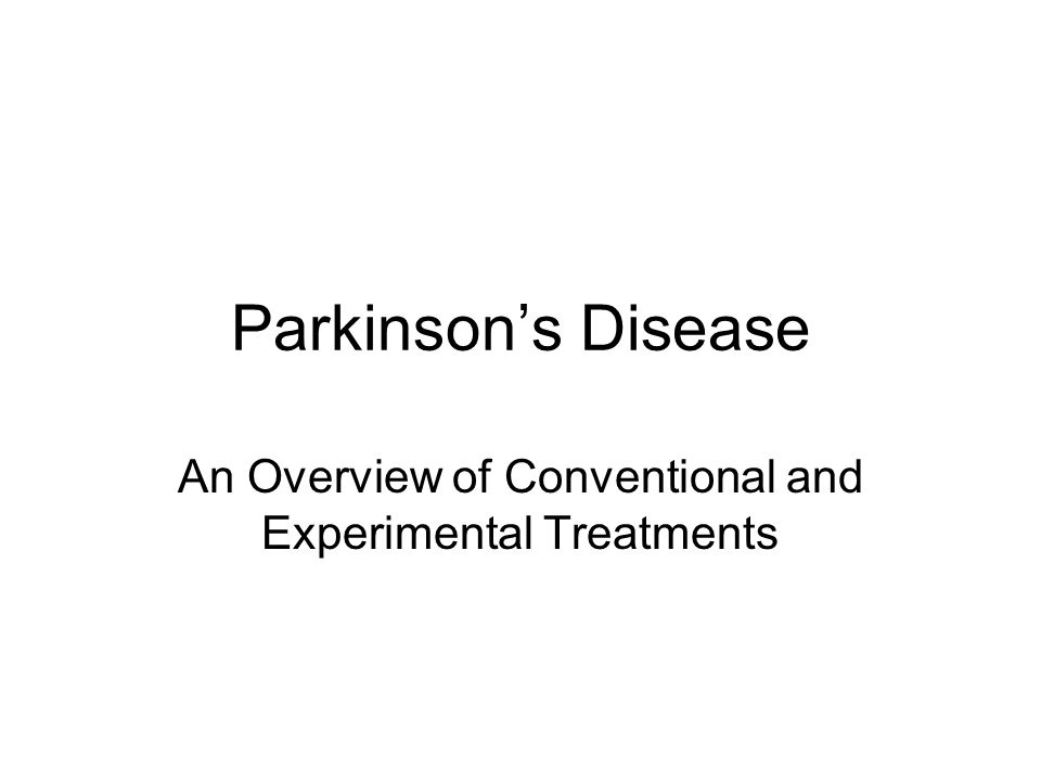 Parkinson's Disease An Overview of Conventional and Experimental Treatments