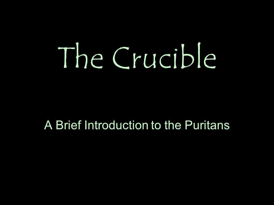 The Crucible A Brief Introduction to the Puritans