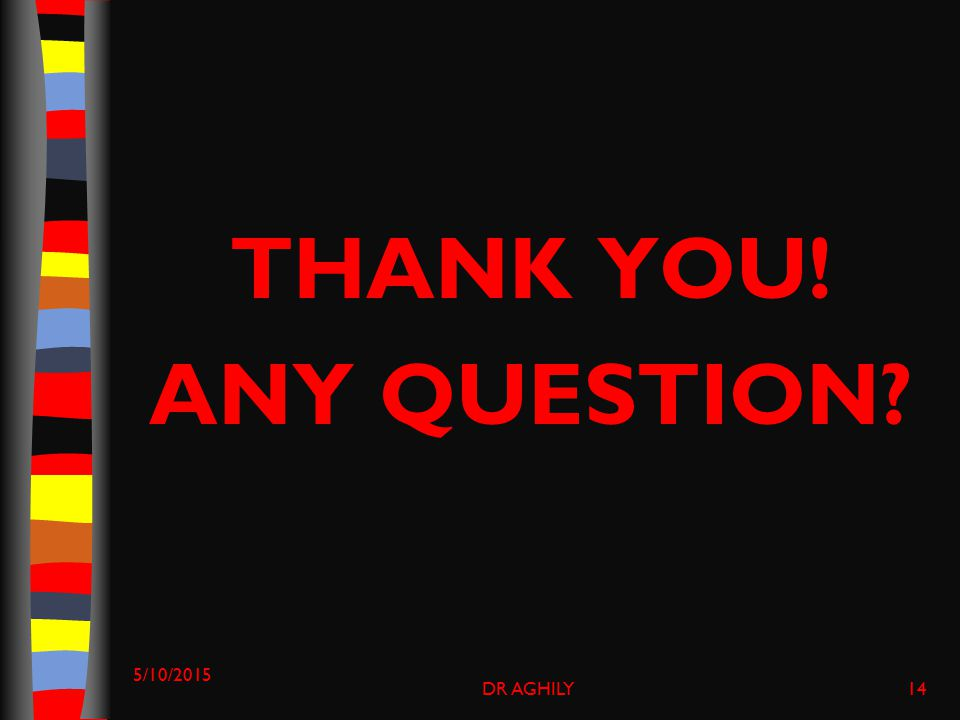 THANK YOU! ANY QUESTION 5/10/2015 DR AGHILY14