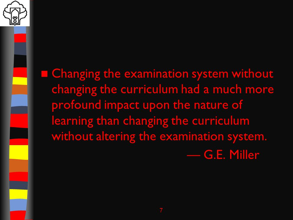 7 Changing the examination system without changing the curriculum had a much more profound impact upon the nature of learning than changing the curriculum without altering the examination system.