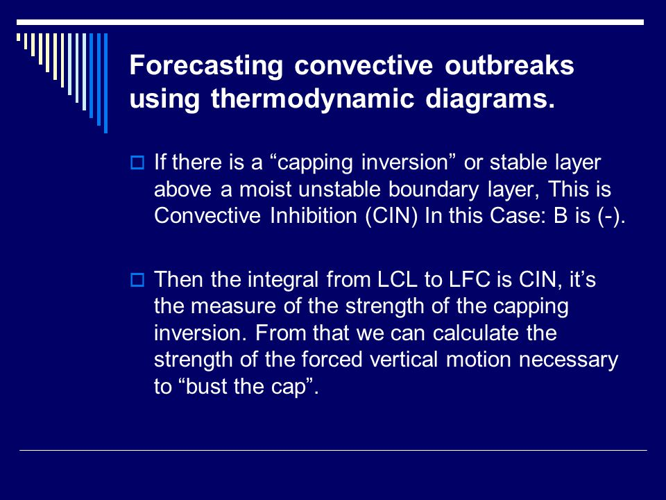 "Forecasting convective outbreaks using thermodynamic diagrams.  If there is a ""capping inversion"" or stable layer above a moist unstable boundary lay"
