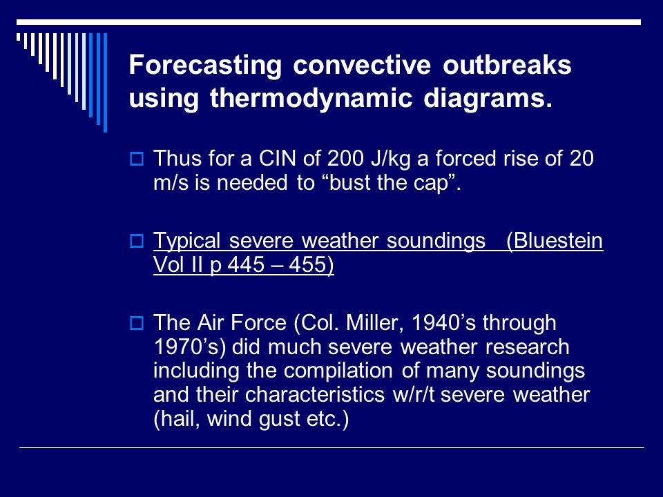 "Forecasting convective outbreaks using thermodynamic diagrams.  Thus for a CIN of 200 J/kg a forced rise of 20 m/s is needed to ""bust the cap"".  Typ"