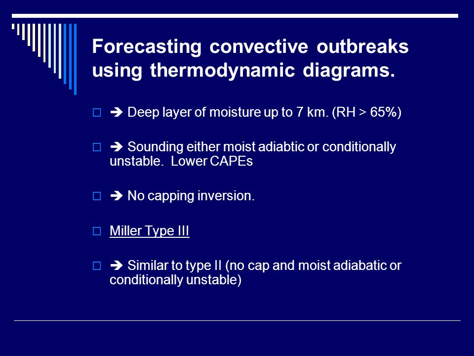 Forecasting convective outbreaks using thermodynamic diagrams.   Deep layer of moisture up to 7 km. (RH > 65%)   Sounding either moist adiabtic or