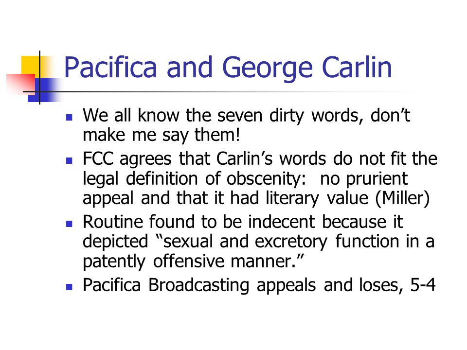 Pacifica and George Carlin We all know the seven dirty words, don't make me say them.