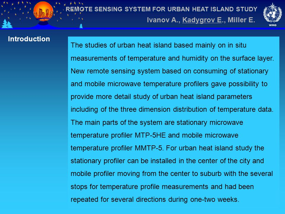 REMOTE SENSING SYSTEM FOR URBAN HEAT ISLAND STUDY Ivanov A., Kadygrov E., Miller E. Introduction The studies of urban heat island based mainly on in s