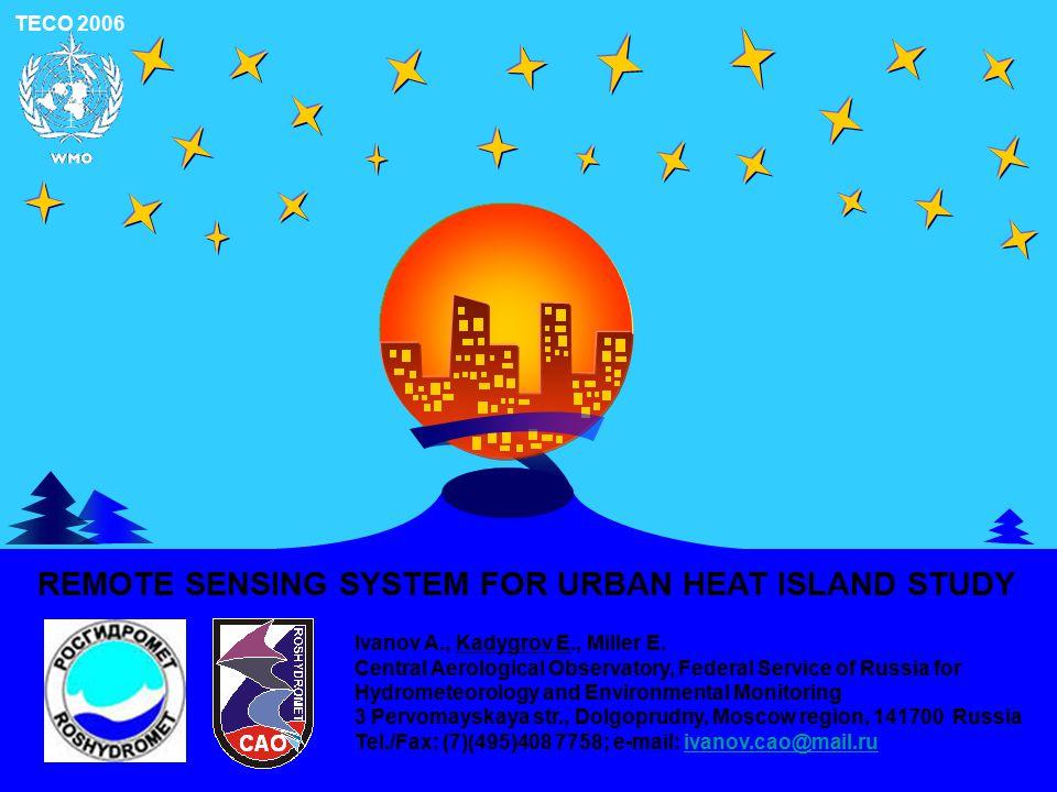 TECO 2006 REMOTE SENSING SYSTEM FOR URBAN HEAT ISLAND STUDY Ivanov A., Kadygrov E., Miller E.