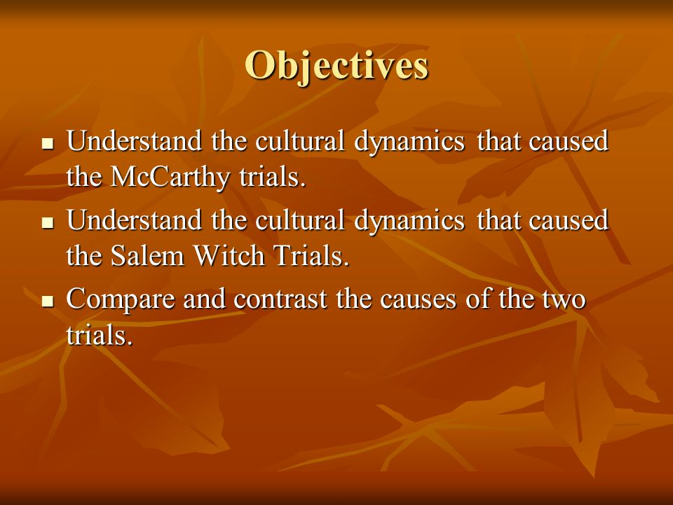 Objectives Understand the cultural dynamics that caused the McCarthy trials.