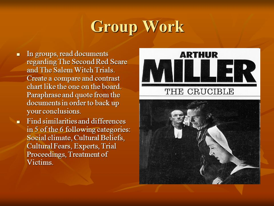 Group Work In groups, read documents regarding The Second Red Scare and The Salem Witch Trials.