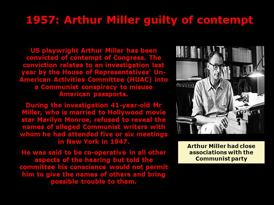 1957: Arthur Miller guilty of contempt Arthur Miller had close associations with the Communist party US playwright Arthur Miller has been convicted of