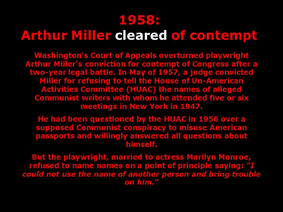 1958: Arthur Miller cleared of contempt Washington's Court of Appeals overturned playwright Arthur Miller's conviction for contempt of Congress after
