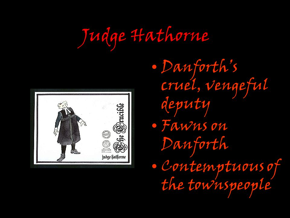 Judge Hathorne Danforth's cruel, vengeful deputy Fawns on Danforth Contemptuous of the townspeople