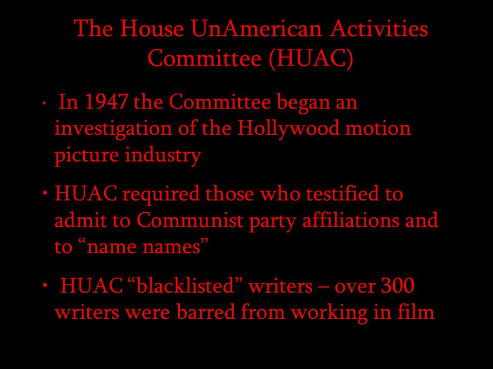 The Hollywood 10 They were writers accused of Communist activities in 1947 by HUAC They refused to answer Committee questions, citing the 5 th Amendment They were found guilty of contempt of Congress and sentenced to 6 –12 months in prison