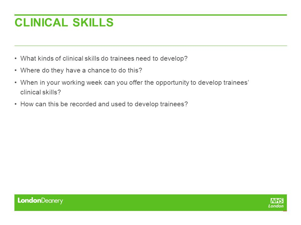 CLINICAL SKILLS What kinds of clinical skills do trainees need to develop.