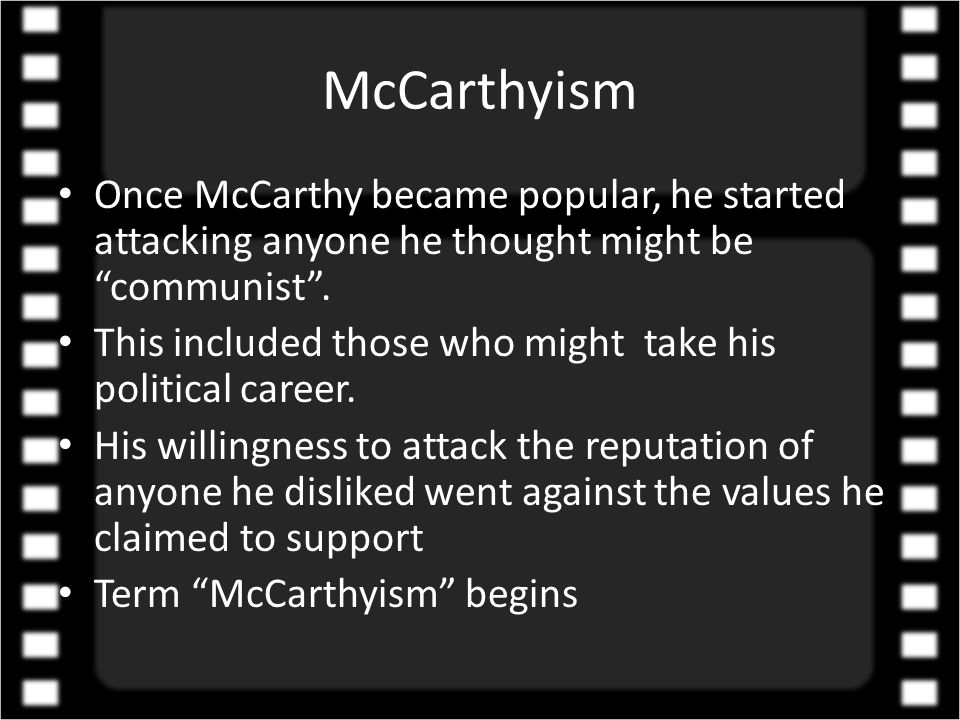 McCarthyism Once McCarthy became popular, he started attacking anyone he thought might be communist .