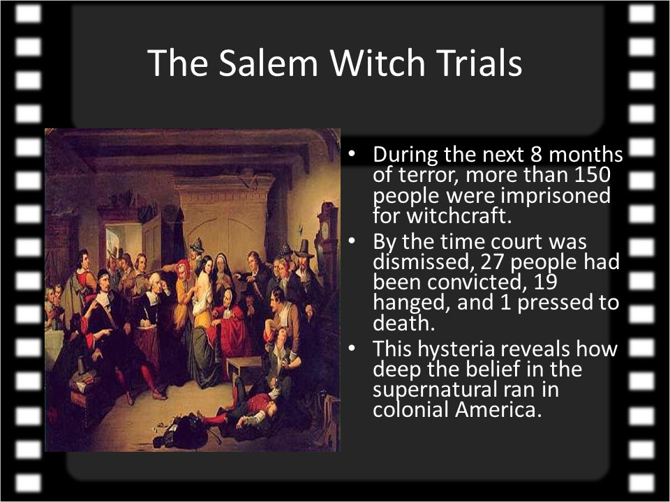 The Salem Witch Trials During the next 8 months of terror, more than 150 people were imprisoned for witchcraft.