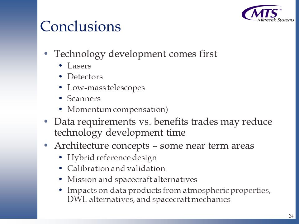 24 Conclusions Technology development comes first Lasers Detectors Low-mass telescopes Scanners Momentum compensation) Data requirements vs.