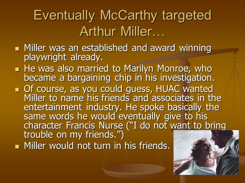Eventually McCarthy targeted Arthur Miller… Miller was an established and award winning playwright already.