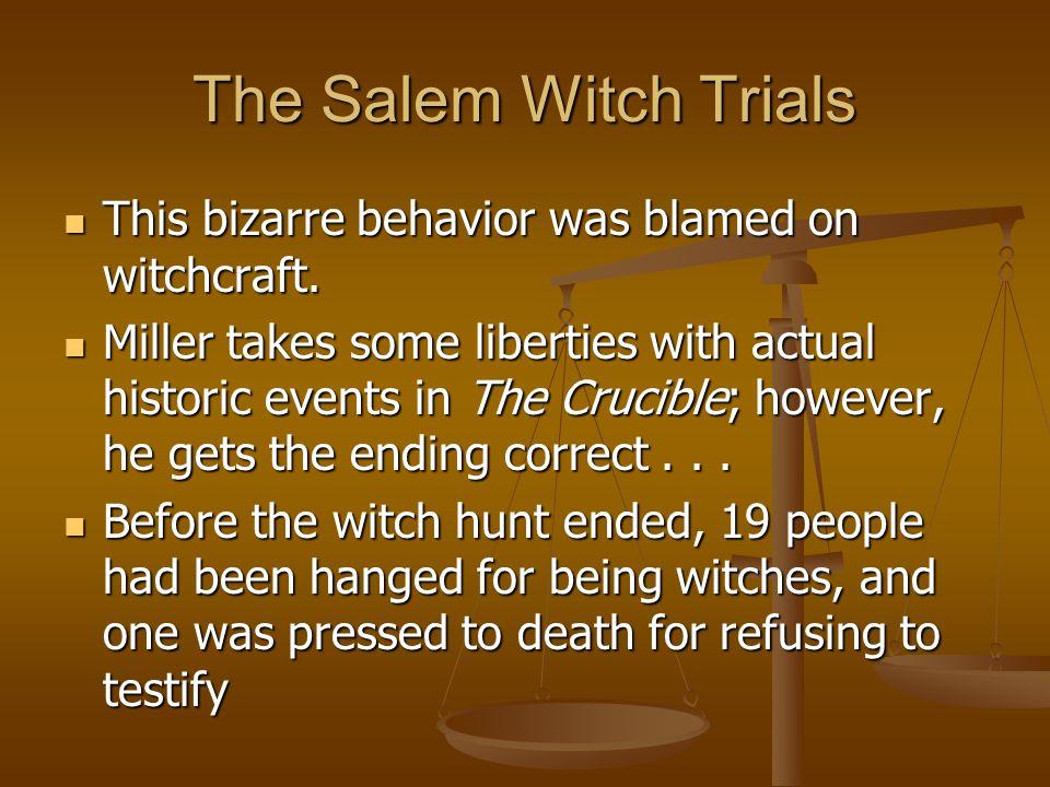 The Salem Witch Trials This bizarre behavior was blamed on witchcraft. This bizarre behavior was blamed on witchcraft. Miller takes some liberties wit