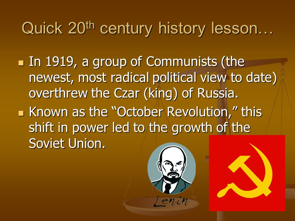 Quick 20 th century history lesson… In 1919, a group of Communists (the newest, most radical political view to date) overthrew the Czar (king) of Russ