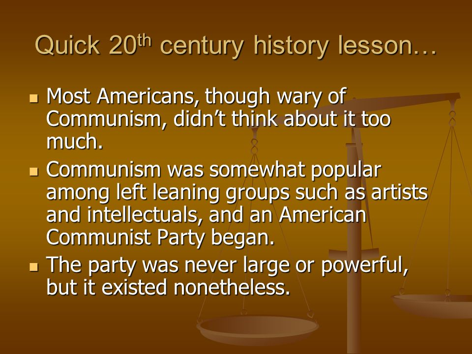 Quick 20 th century history lesson… Most Americans, though wary of Communism, didn't think about it too much. Most Americans, though wary of Communism