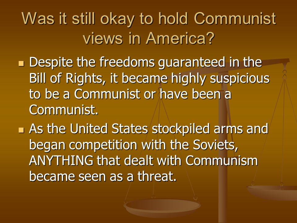 Was it still okay to hold Communist views in America? Despite the freedoms guaranteed in the Bill of Rights, it became highly suspicious to be a Commu