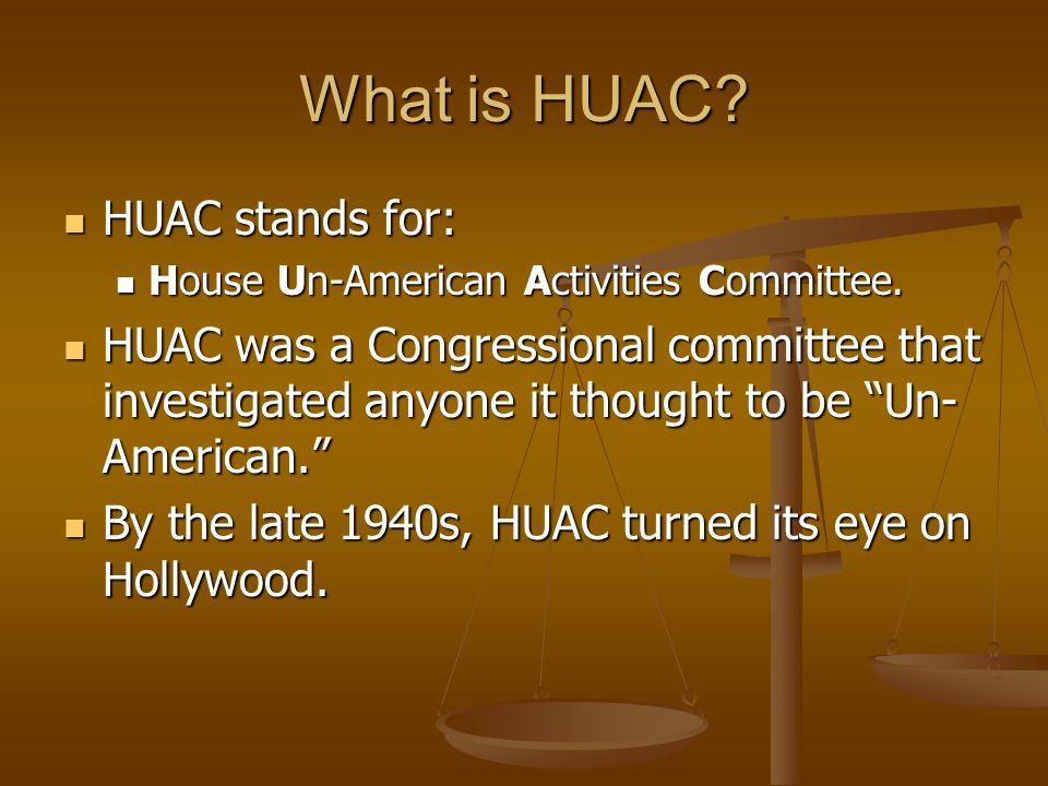 What is HUAC? HUAC stands for: HUAC stands for: House Un-American Activities Committee. House Un-American Activities Committee. HUAC was a Congression
